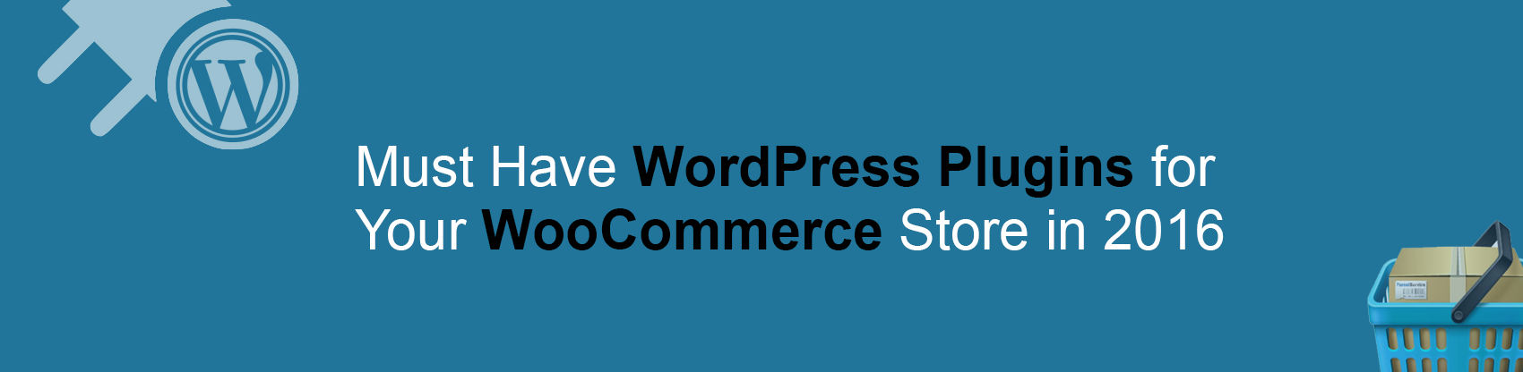 Must Have WordPress Plugins for Your WooCommerce Store in 2016