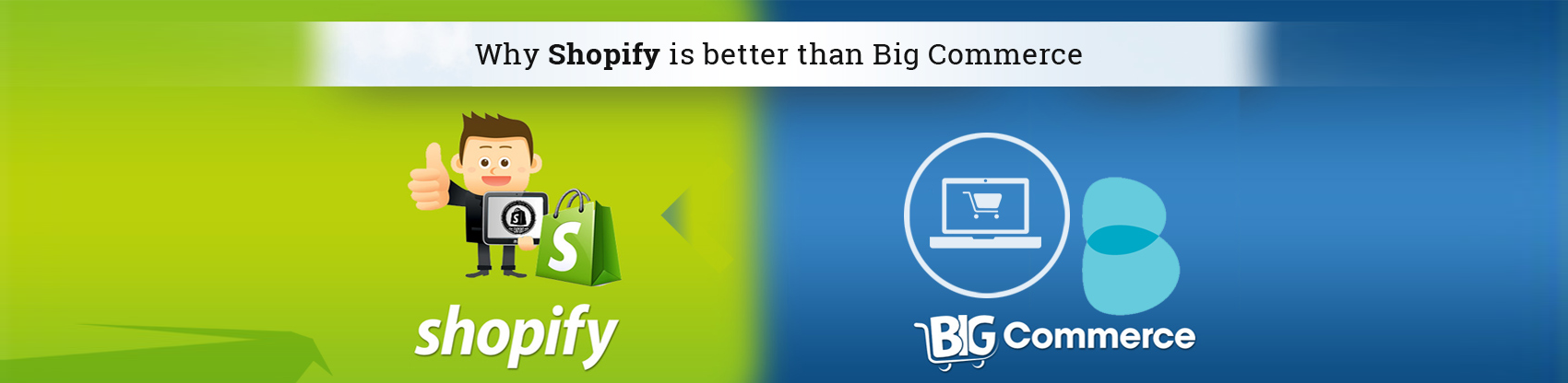 Why Shopify is better than BigCommerce?
