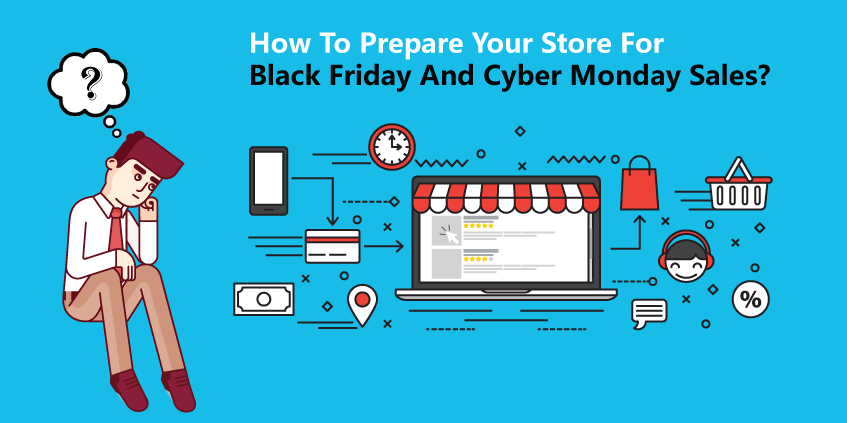 How to Prepare Your Store for Black Friday and Cyber Monday Sales?