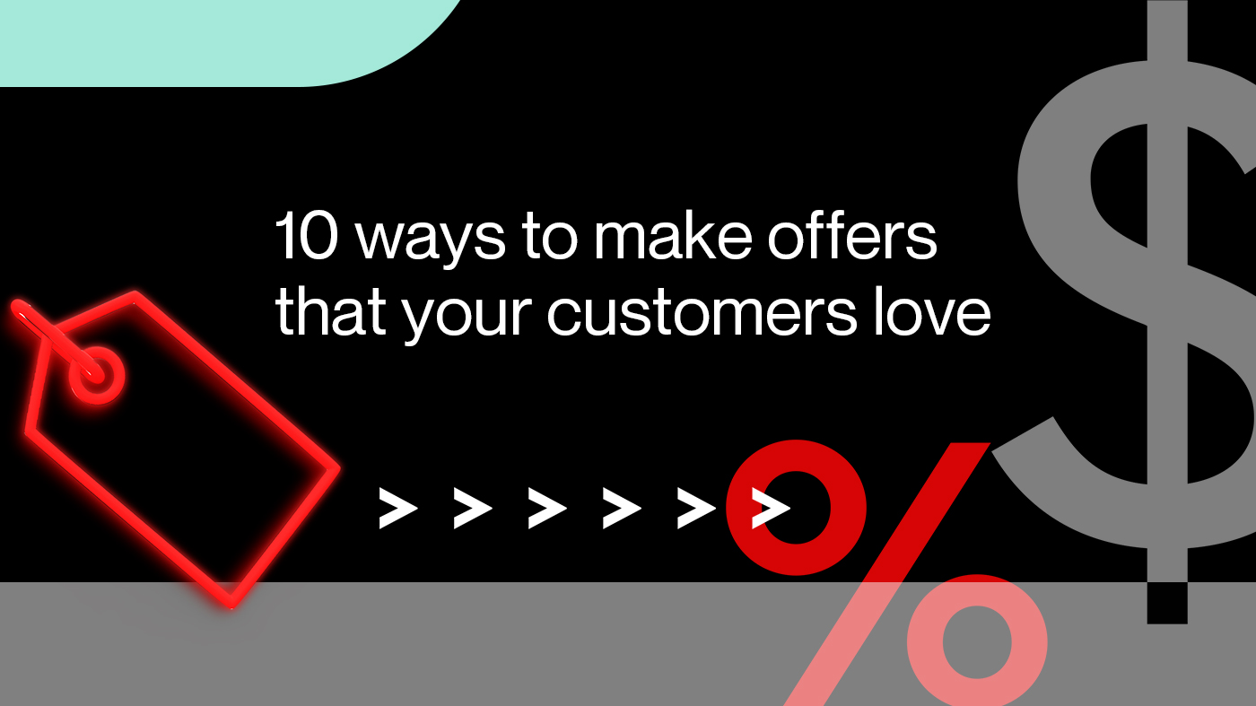 10 ways to make offers that your customers love