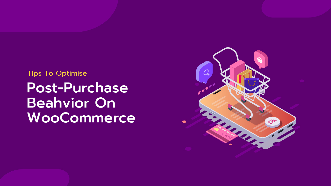 Tips To Optimise Post-Purchase Behaviour On WooCommerce