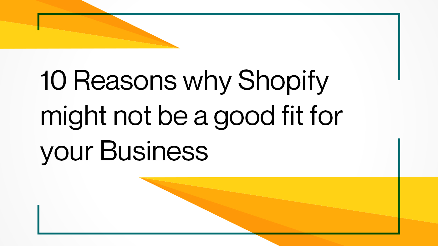 10 Reasons why Shopify might not be a good fit for your Business