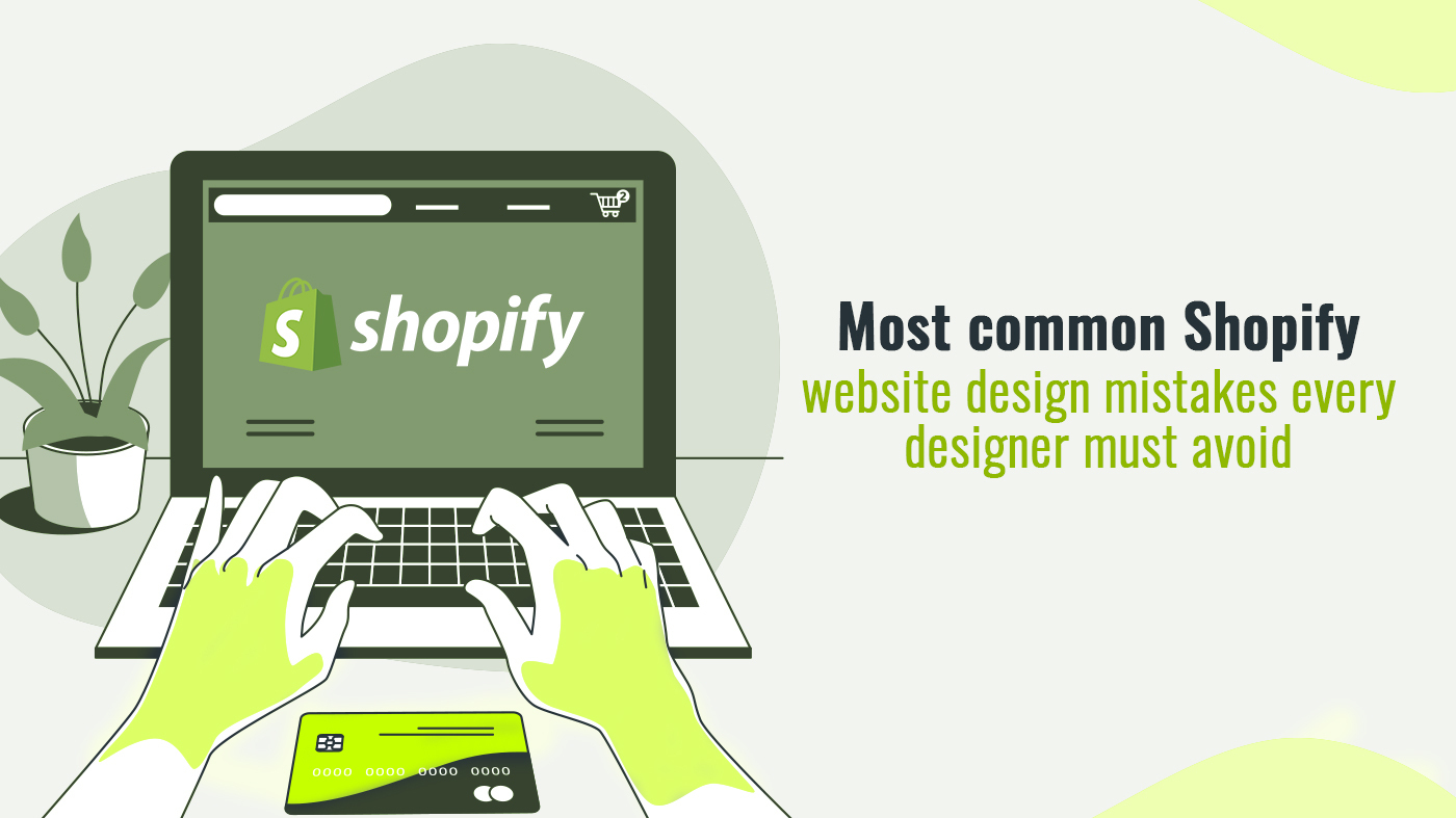 Most common Shopify website design mistakes every designer must avoid